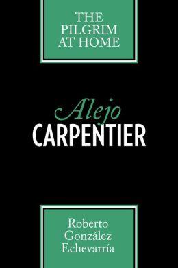 Alejo Carpentier: The Pilgrim at Home (Texas Pan American Series)