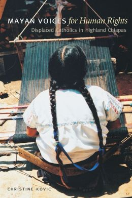 Mayan Voices for Human Rights: Displaced Catholics in Highland Chiapas