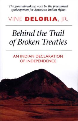 Behind the Trail of Broken Treaties: An Indian Declaration of Independence