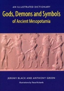 Gods, Demons, and Symbols of Ancient Mesopotamia: An Illustrated Dictionary