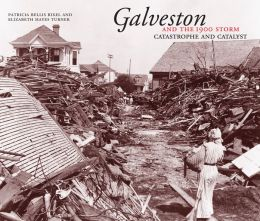 Galveston and the 1900 Storm: Catastrophe and Catalyst