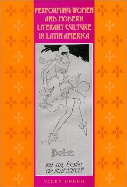 Performing Women and Modern Literary Culture in Latin America: Intervening Acts