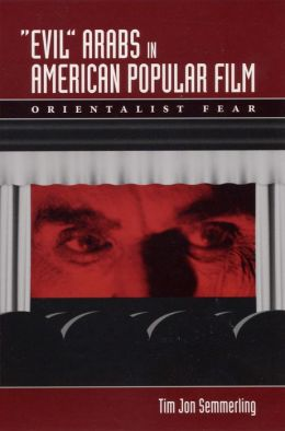 Evil Arabs in American Popular Film: Orientalist Fear