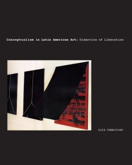 Conceptualism in Latin American Art: Didactics of Liberation