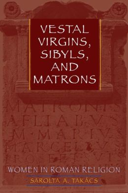 Vestal Virgins, Sibyls, and Matrons: Women in Roman Religion