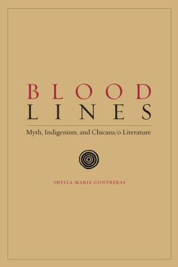 Blood Lines: Myth, Indigenism, and Chicana - O Literature