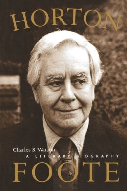 Horton Foote: A Literary Biography