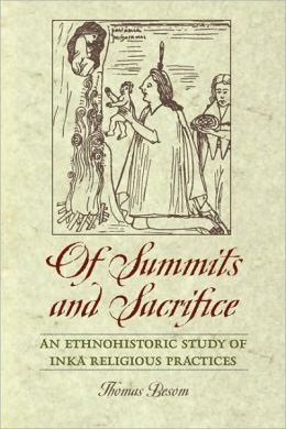 Of Summits and Sacrifice: An Ethnohistoric Study of Inka Religious Practices