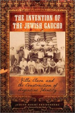 Invention of the Jewish Gaucho: Villa Clara and the Construction of Argentine Identity