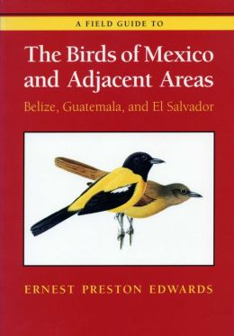 A Field Guide to the Birds of Mexico and Adjacent Areas: Belize, Guatemala, and el Salvador