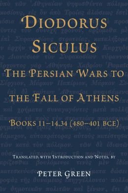 Diodorus Siculus, the Persian Wars to the Fall of Athens: Books 11-14. 34 (480-401 BCE)