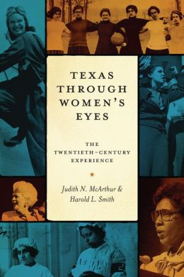 Texas Through Women's Eyes: The Twentieth-Century Experience