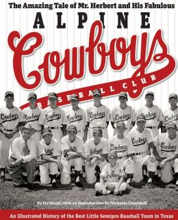 Amazing Tale of Mr. Herbert and His Fabulous Alpine Cowboys Baseball Club: An Illustrated History of West Texas' Premier Semi-Pro Baseball Team