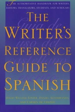 The Writer's Reference Guide to Spanish: The Authoritative Handbook for Writers, Editors, Translators, Students, and Scholars