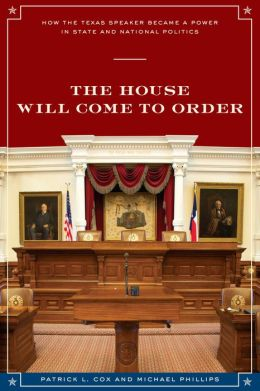 The House Will Come to Order: How the Texas Speaker Became a Power in State and National Politics