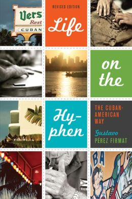 Life on the Hyphen: The Cuban-American Way, Revised Edition