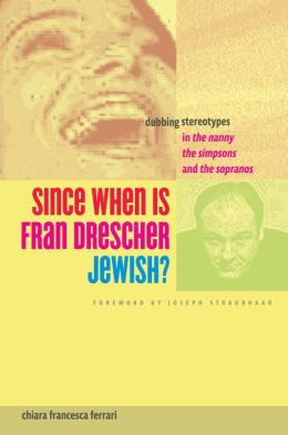 Since When is Fran Drescher Jewish?: Dubbing Stereotypes in The Nanny, The Simpsons, and The Sopranos