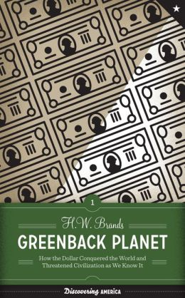 Greenback Planet: How the Dollar Conquered the World and Threatened Civilization as We Know It