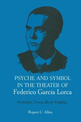 Psyche and Symbol in the Theater of Federico Garc a Lorca
