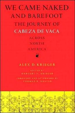 We Came Naked and Barefoot: The Journey of Cabeza de Vaca across North America