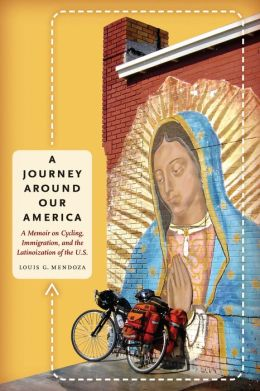 A Journey Around Our America: A Memoir on Cycling, Immigration, and the Latinoization of the U. S.