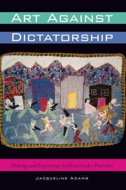 Art Against Dictatorship: Making and Exporting Arpilleras Under Pinochet