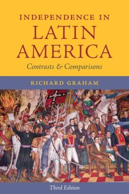 Independence in Latin America: Contrasts and Comparisons (Third Edition)