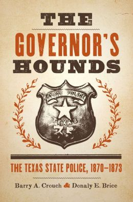 The Governor's Hounds: The Texas State Police, 1870