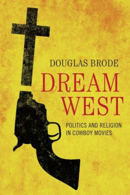 Dream West: Politics and Religion in Cowboy Movies