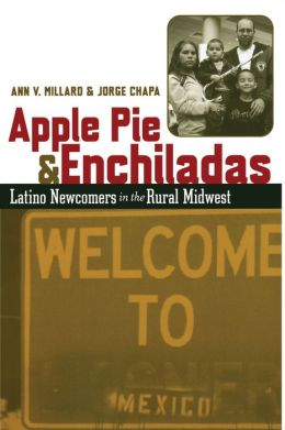 Apple Pie and Enchiladas: Latino Newcomers in the Rural Midwest