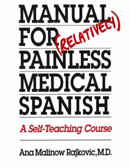 Manual for (Relatively) Painless Medical Spanish: A Self-Teaching Course
