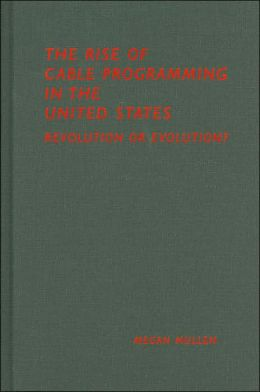 The Rise of Cable Programming in the United States: Revolution or Evolution? (Texas Film and Media Studies)