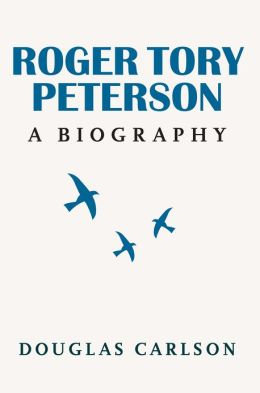Roger Tory Peterson: A Biography
