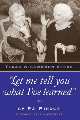 Let Me Tell You What I've Learned: Texas Wisewomen Speak