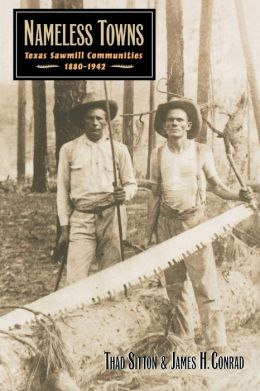 Nameless Towns: Texas Sawmill Communities, 1880-1942