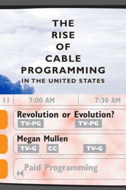 The Rise of Cable Programming in the United States: Revolution or Evolution?