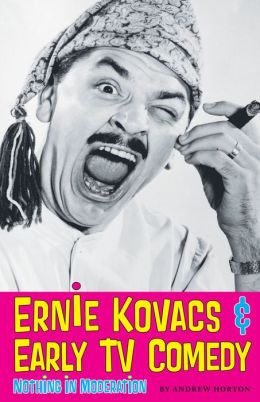 Ernie Kovacs & Early TV Comedy: Nothing in Moderation