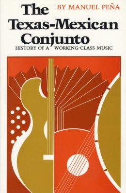 Texas-Mexican Conjunto: History of a Working-Class Music