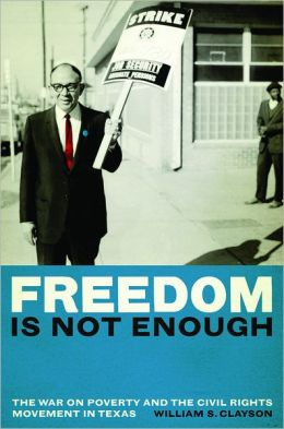 Freedom Is Not Enough: The War on Poverty and the Civil Rights Movement in Texas