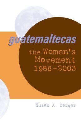 Guatemaltecas: The Women's Movement, 1986-2003