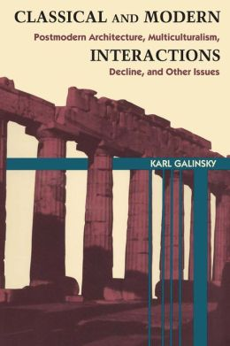 Classical and Modern Interactions: Postmodern Architecture, Multiculturalism, Decline, and Other Issues
