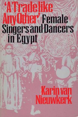 Trade Like Any Other: Female Singers and Dancers in Egypt