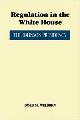 Regulation in the White House: The Johnson Presidency