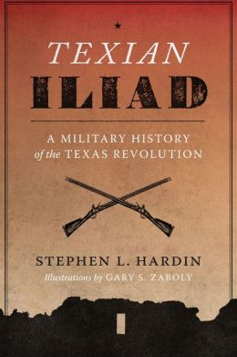 Texian Iliad: A Military History of the Texas Revolution, 1835-1836