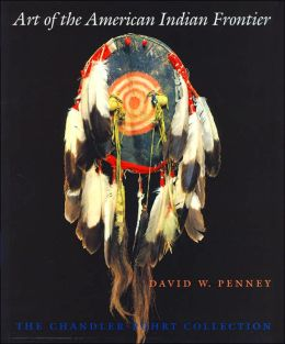 Art of the American Indian Frontier: The Chandler-Pohrt Collection