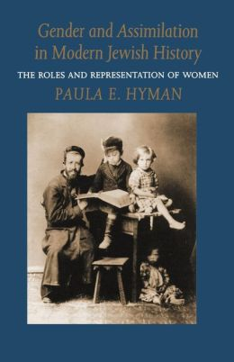 Gender and Assimilation in Modern Jewish History: The Roles and Representation of Women