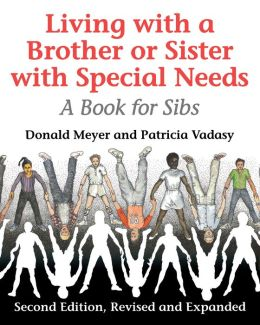 Living With a Brother or Sister With Special Needs: A Book for Sibs Donald J. Meyer and Patricia Vadasy