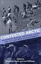 Contested Arctic: Indigenous Peoples, Industrial States, and the Circumpolar Environment