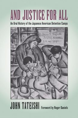 And Justice for All: An Oral History of the Japanese American Detention Camps