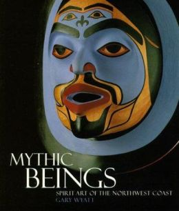 Mythic Beings: Spirit Art of the Northwest Coast